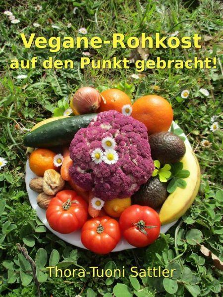 Vegane Rohkost auf den Punkt gebracht!