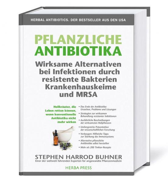 Pflanzliche Antibiotika. Wirksame Alternativen bei Infektionen durch resistente Bakterien Krankenhauskeime und MRSA